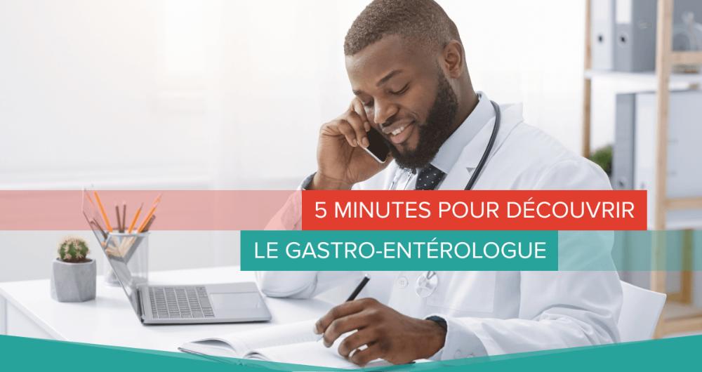 5 minutes pour découvrir le gastro-entérologue