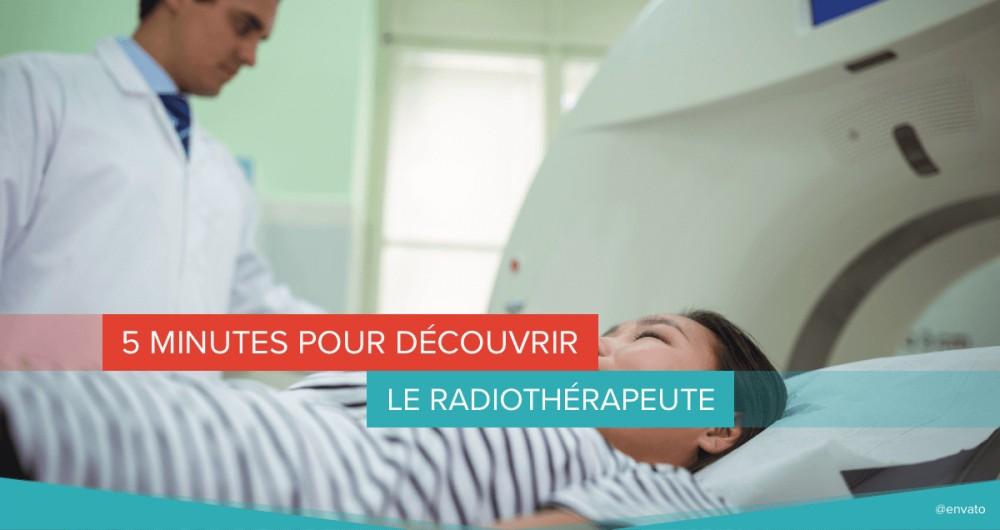 5 minutes pour découvrir le radiothérapeute