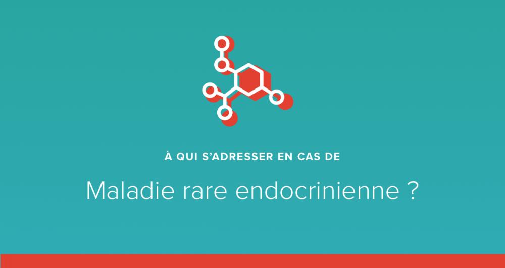 A qui s'adresser en cas de maladie endocrinienne rare ?