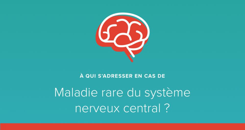 A qui s'adresser en cas de maladie rare du système nerveux central ?