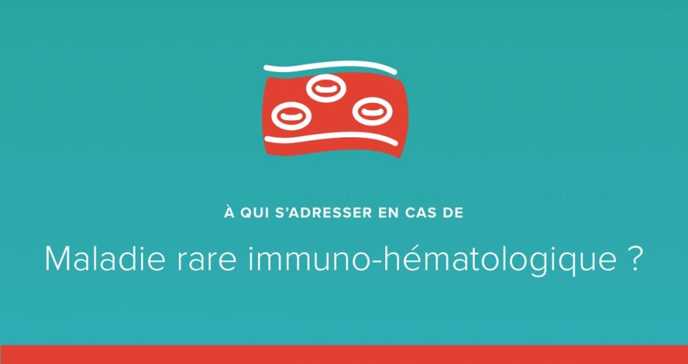 A qui s'adresser en cas de maladie rare immuno-hématologique ?