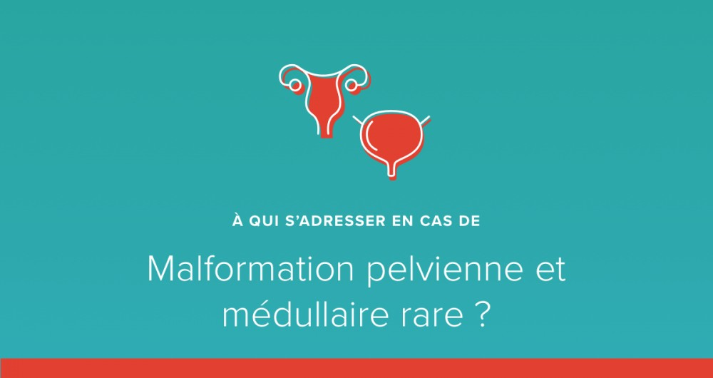 A qui s'adresser en cas de malformation pelvienne et médullaire rare ?