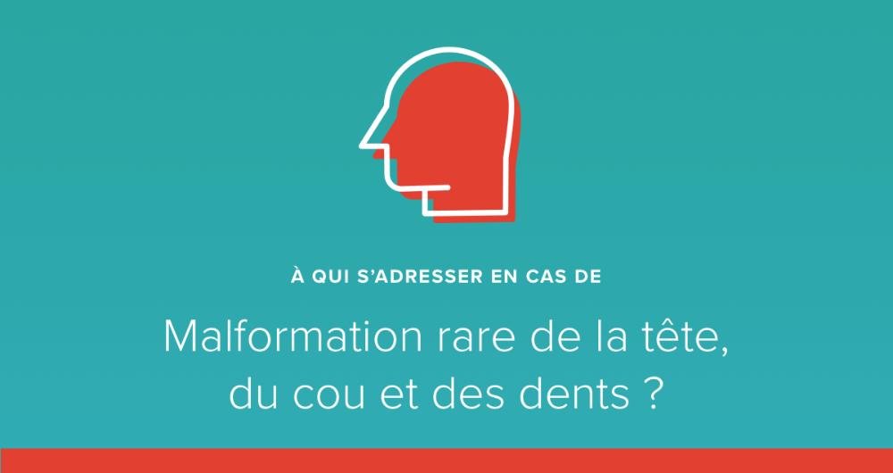 A qui s'adresser en cas de malformation rare de la tête, du cou et des dents ?