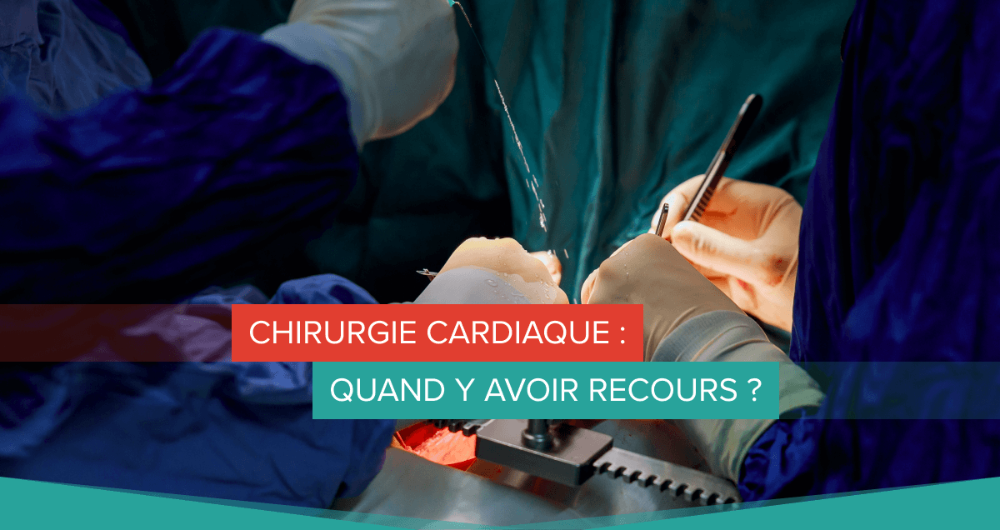 Chirurgie cardiaque : quand y avoir recours ?