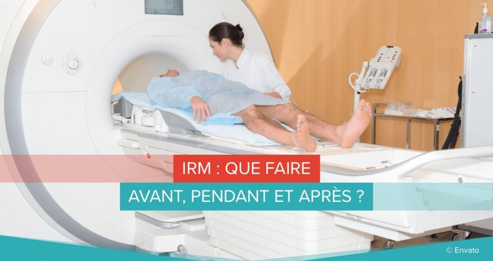 IRM : comment ça se passe avant pendant et après