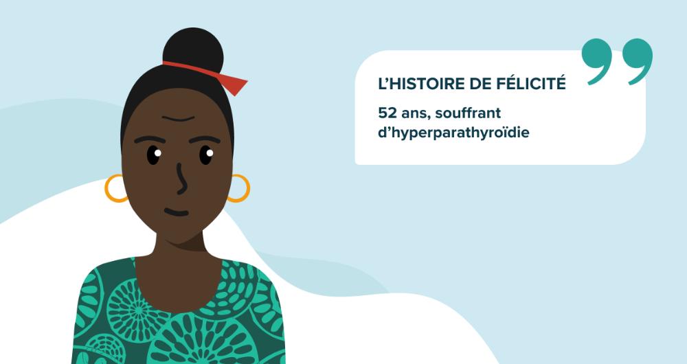 L'histoire de Félicité, 52 ans, souffrant d'hyperparathyroïdie