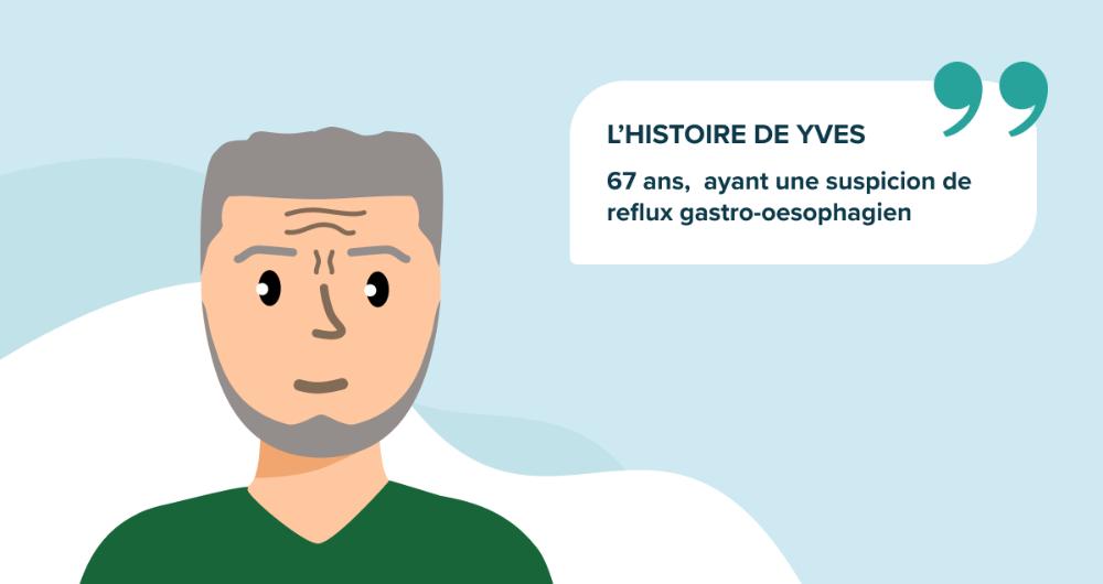 L'histoire de Yves, 67 ans, ayant une suspicion de reflux gastro-oesophagien