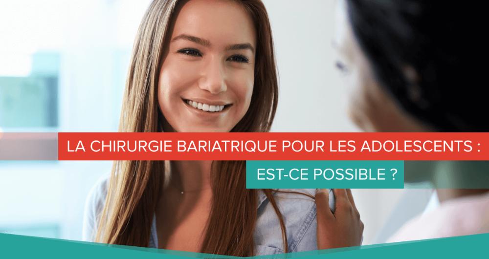 La chirurgie bariatrique pour les adolescents : est-ce possible ?