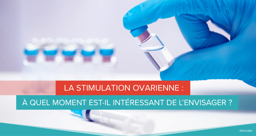 La stimulation ovarienne : à quel moment est-il intéressant de l'envisager ?