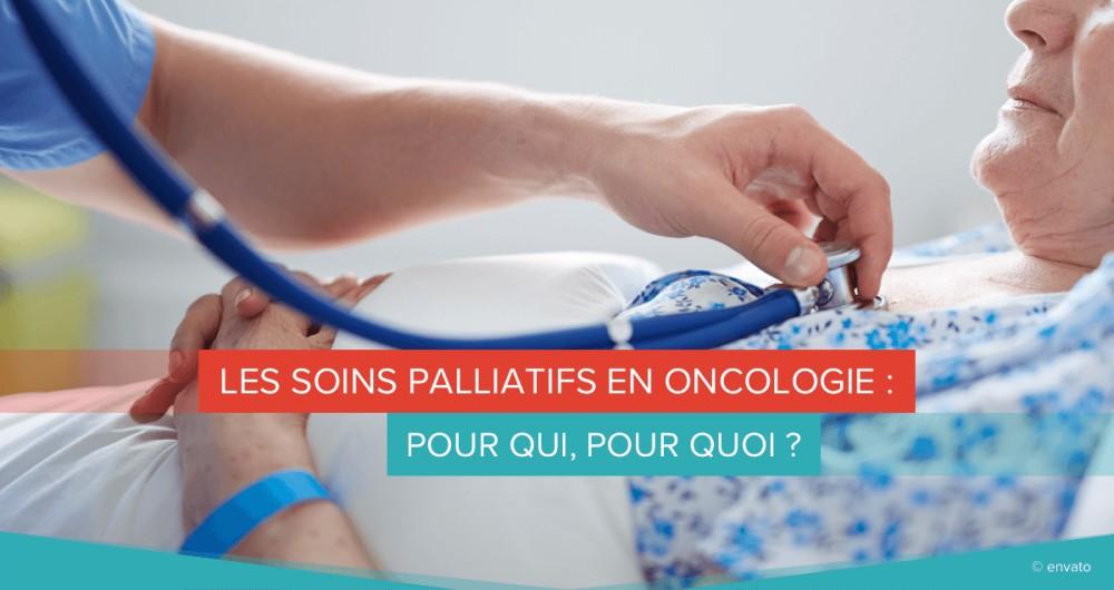 Les soins palliatifs en oncologie : pour qui, pour quoi ?