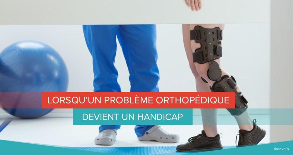 Lorsqu'un problème orthopédique devient un handicap