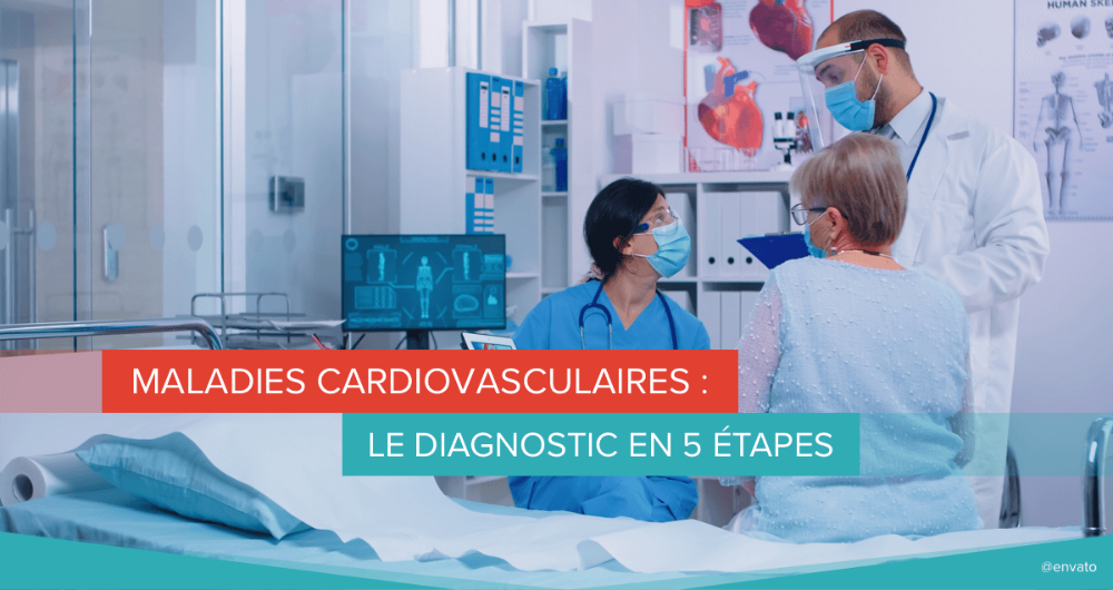 Maladies cardiovasculaires : le diagnostic en 5 étapes