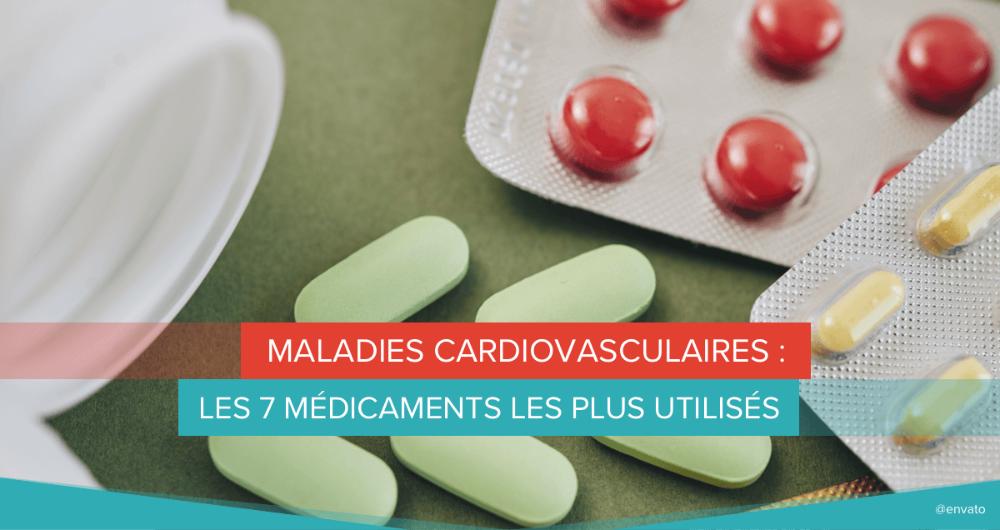 Maladies cardiovasculaires : les 7 médicaments les plus utilisés