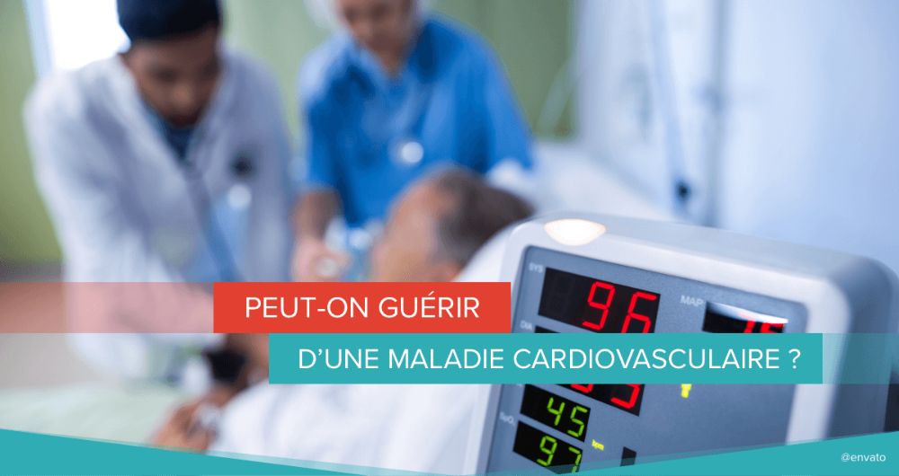 Peut-on guérir d'une maladie cardiovasculaire ?