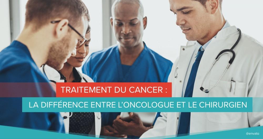 Traitement du cancer : la différence entre l'oncologue et le chirurgien